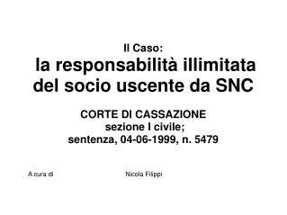 Il Caso:  la responsabilit  illimitata del socio uscente da SNC  CORTE DI CASSAZIONE  sezione I civile; sentenza, 04-06-