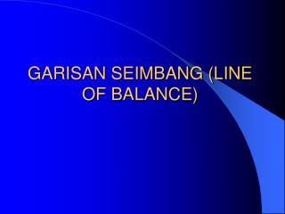 GARISAN SEIMBANG LINE OF BALANCE