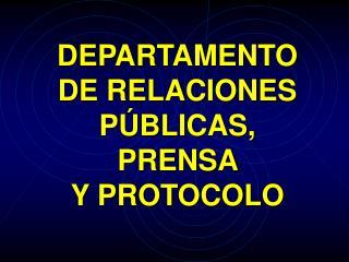 DEPARTAMENTO  DE RELACIONES P BLICAS, PRENSA  Y PROTOCOLO