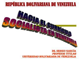 REP BLICA BOLIVARIANA DE VENEZUELA        Dr. Sergio Garc a Profesor Titular  Universidad Bolivariana de Venezuela