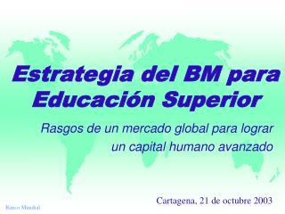 Estrategia del BM para Educaci n Superior