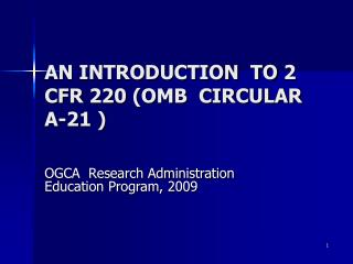 AN INTRODUCTION  TO 2 CFR 220 OMB  CIRCULAR A-21