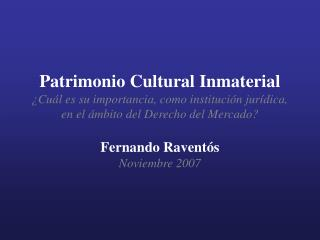 Patrimonio Cultural Inmaterial  Cu l es su importancia, como instituci n jur dica, en el  mbito del Derecho del Mercado