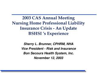 2003 CAS Annual Meeting Nursing Home Professional Liability Insurance Crisis - An Update BSHSI  s Experience