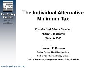 The Individual Alternative Minimum Tax  President s Advisory Panel on  Federal Tax Reform 3 March 2005  Leonard E. Burma