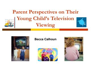 Parent Perspectives on Their Young Child s Television Viewing