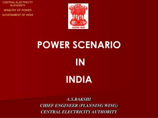 A.S.BAKSHI CHIEF ENGINEER PLANNING WING CENTRAL ELECTRICITY AUTHORITY