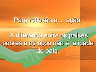 Para reflex o e...  a  o.   A diferen a entre os pa ses pobres e os ricos n o    a idade do pa s.