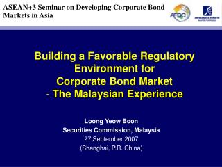 Building a Favorable Regulatory Environment for Corporate Bond Market - The Malaysian Experience