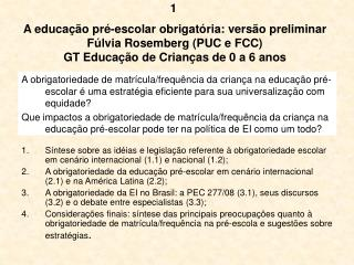 A educa  o pr -escolar obrigat ria: vers o preliminar F lvia Rosemberg PUC e FCC GT Educa  o de Crian as de 0 a 6 anos