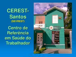 CEREST-Santos SEVREST   Centro de Refer ncia em Sa de do Trabalhador