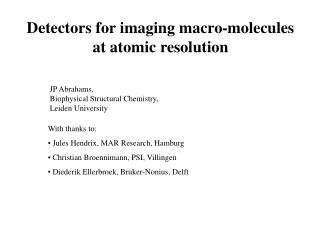 Detectors for imaging macro-molecules at atomic resolution