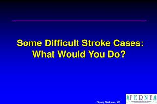 Some Difficult Stroke Cases:   What Would You Do