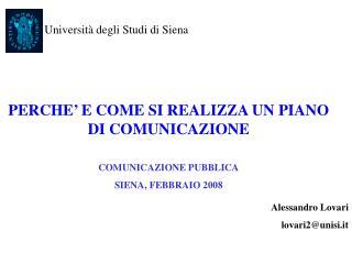 PERCHE  E COME SI REALIZZA UN PIANO DI COMUNICAZIONE   COMUNICAZIONE PUBBLICA SIENA, FEBBRAIO 2008