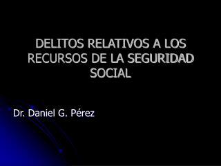 DELITOS RELATIVOS A LOS RECURSOS DE LA SEGURIDAD SOCIAL