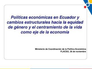 Pol ticas econ micas en Ecuador y cambios estructurales hacia la equidad de g nero y el centramiento de la vida como eje