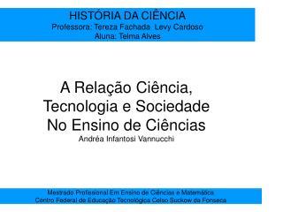 HIST RIA DA CI NCIA Professora: Tereza Fachada  Levy Cardoso Aluna: Telma Alves