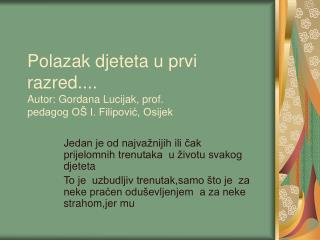 Polazak djeteta u prvi razred.... Autor: Gordana Lucijak, prof.  pedagog O  I. Filipovic, Osijek