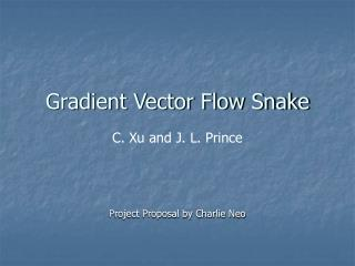 Gradient Vector Flow Snake C. Xu and J. L. Prince