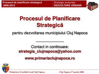 Procesul de Planificare Strategica pentru dezvoltarea municipiului Cluj Napoca _____________ Contact in continuare: stra