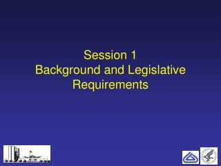 Session 1 Background and Legislative Requirements