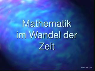 Mathematik  im Wandel der Zeit