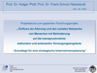 Prof. Dr. Holger Pfaff, Prof. Dr. Frank Schulz-Nieswandt         K ln, 28.7.2004