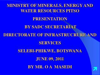 MINISTRY OF MINERALS, ENERGY AND WATER RESOURCES PITSO  PRESENTATION  BY SADC SECRETARIAT DIRECTORATE OF INFRASTRUCRURE