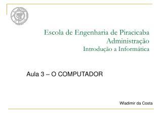 Escola de Engenharia de Piracicaba Administra  o Introdu  o a Inform tica
