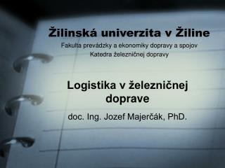 ilinsk  univerzita v  iline Fakulta prev dzky a ekonomiky dopravy a spojov Katedra  eleznicnej dopravy