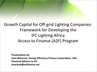 Growth Capital for Off-grid Lighting Companies: Framework for Developing the  IFC Lighting Africa  Access to Finance A2F