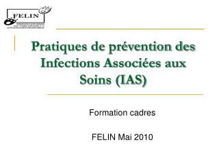 Pratiques de pr vention des Infections Associ es aux Soins IAS
