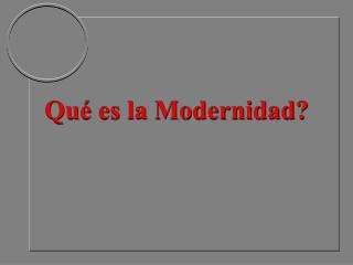 Qu  es la Modernidad