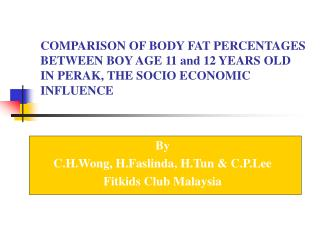 COMPARISON OF BODY FAT PERCENTAGES BETWEEN BOY AGE 11 and 12 YEARS OLD IN PERAK, THE SOCIO ECONOMIC INFLUENCE