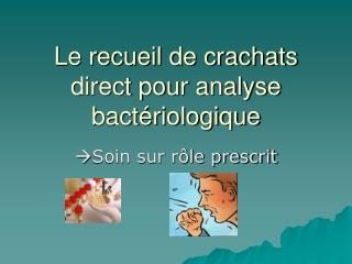 Le recueil de crachats direct pour analyse bact riologique