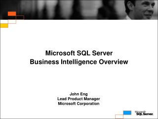 Microsoft s Business Intelligence Strategy    John Eng Lead Product Manager Microsoft Corporation
