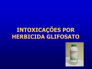 INTOXICA  ES POR HERBICIDA GLIFOSATO