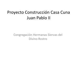 Proyecto Construcci n Casa Cuna Juan Pablo II