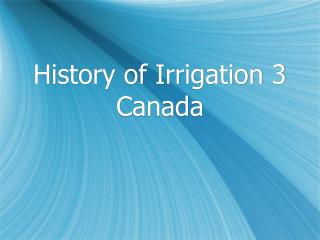 History of Irrigation 3 Canada
