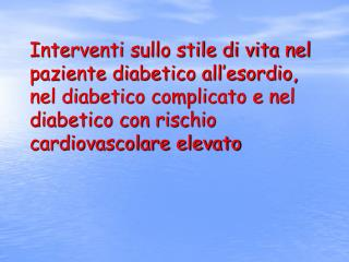 Interventi sullo stile di vita nel paziente diabetico all esordio, nel diabetico complicato e nel diabetico con rischio