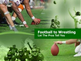 Football to Wrestling: Let The Pros Tell You