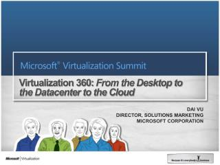 Virtualization 360: From the Desktop to the Datacenter to the Cloud