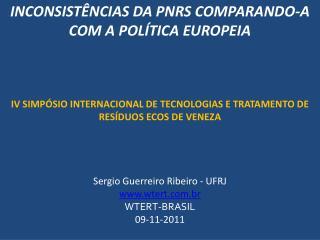 INCONSIST NCIAS DA PNRS COMPARANDO-A COM A POL TICA EUROPEIA        IV SIMP SIO INTERNACIONAL DE TECNOLOGIAS E TRATAMENT