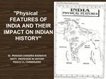 Physical FEATURES OF INDIA AND THEIR IMPACT ON INDIAN HISTORY