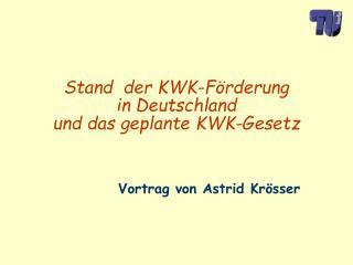 Stand  der KWK-F rderung  in Deutschland  und das geplante KWK-Gesetz