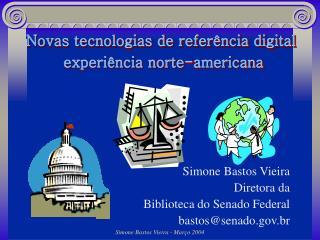 Simone Bastos Vieira Diretora da  Biblioteca do Senado Federal bastossenado.br