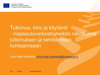 Tutkimus, tieto ja k yt nt  - maaseutuverkostoyksik n n k kulma tutkimuksen ja kehitt misen kohtaamiseen  Juha-Matti Mar