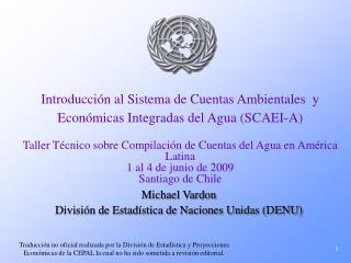 Introducci n al Sistema de Cuentas Ambientales  y Econ micas Integradas del Agua SCAEI-A    Taller T cnico sobre Compila