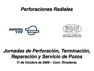 Perforaciones Radiales       Jornadas de Perforaci n, Terminaci n, Reparaci n y Servicio de Pozos  11 de Octubre de 2006