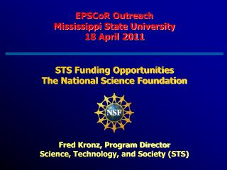 EPSCoR Outreach Mississippi State University 18 April 2011    STS Funding Opportunities The National Science Foundation
